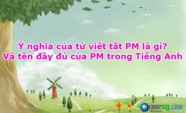 Ý nghĩa của từ viết tắt PM là gì? + Hình 1