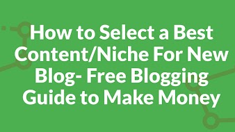 How to Select a Best Content/Niche For New Blog- Free Blogging Guide to Make Money