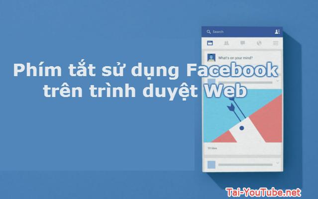Những phím tắt sử dụng Facebook trên trình duyệt Web