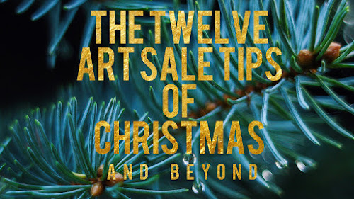 The Twelve Art Sales Tips of Christmas and Beyond