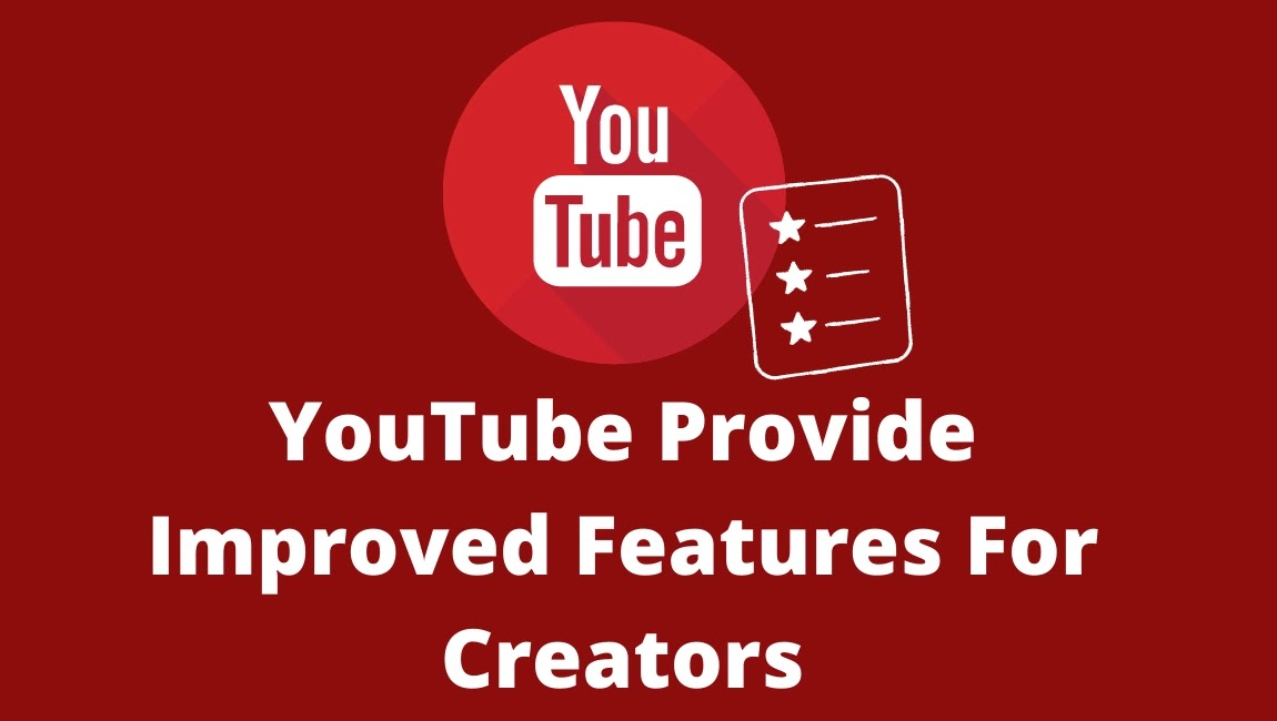 YouTube Provide Improved Features For Creators