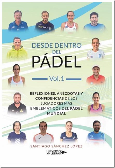 """Libro """"Desde dentro del Pádel"""" Vol 1. Las confidencias de los jugadores más emblemáticos del pádel mundial por Santiago Sánchez López"""