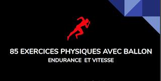 85 EXERCICES PHYSIQUES AVEC BALLON ENDURANCE ET VITESSE