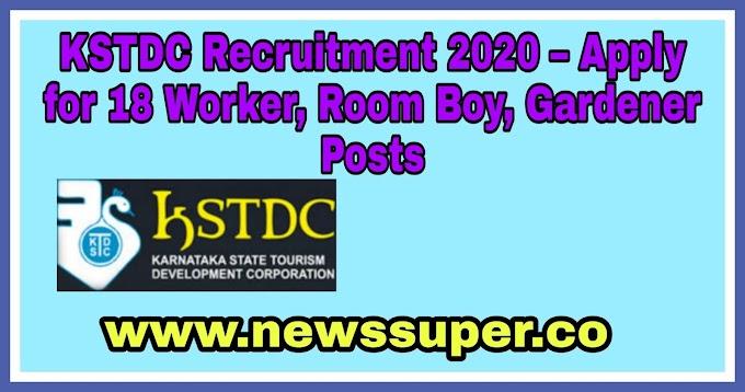 Lates KSTDC Recruitment 2020 – Apply for 18 Worker, Room Boy, Gardener Posts