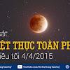 Quan sát nguyệt thực toàn phần vào chiều tối 4/4/2015