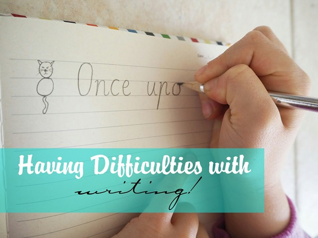 HAVING DIFFICULTIES WITH WRITING!