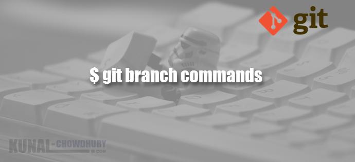 GIT Branch Commands (www.kunal-chowdhury.com)