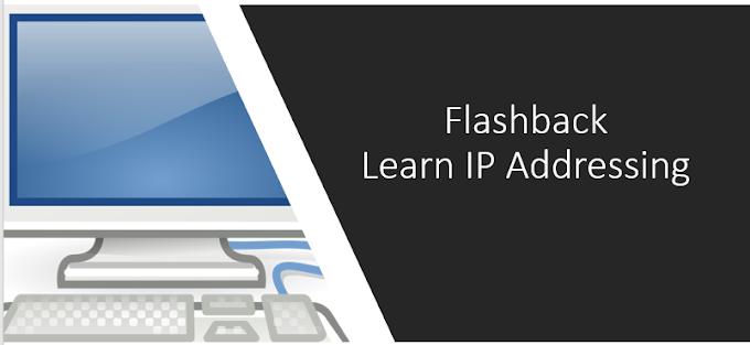 Flashback - Learn IP Addressing!