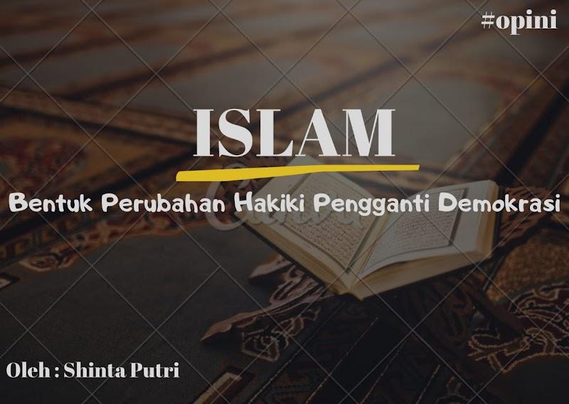 ISLAM, BENTUK PERUBAHAN HAKIKI PENGGANTI DEMOKRASI