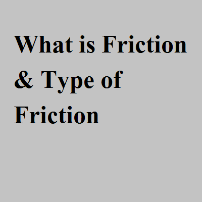 What is Friction & Type of Friction