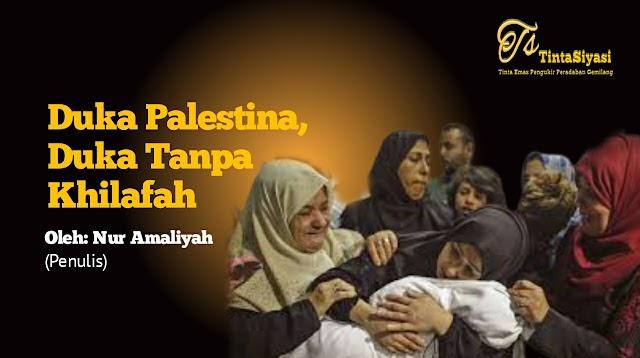 Duka Palestina, Duka Tanpa Khilafah