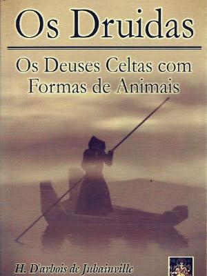 Os Druidas - Os Deuses Celtas com Formas de Animais - H. D`arbois de Jubainville