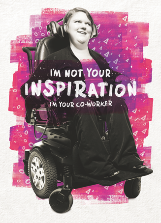 "photo of a woman in wheelchair. text reads ""I am not your inspiration, I am your co-worker."""