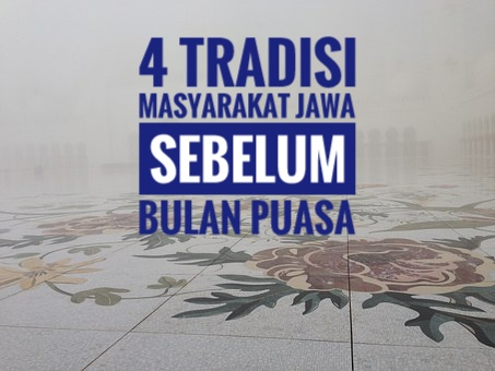 4 Tradisi Masyarakat Jawa Sebelum Bulan Puasa