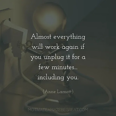 """Super Sayings: """"Almost everything will work again if you unplug it for a few minutes... including you."""" - Anne Lamott"""