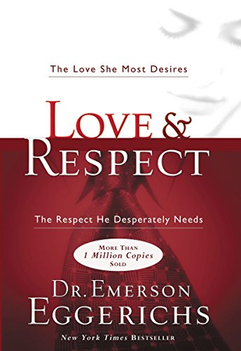 Download Books - Love & Respect: The Love She Most Desires; The Respect He Desperately Needs