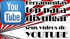 YouTube, Ferramentas top para divulgar seus vídeos