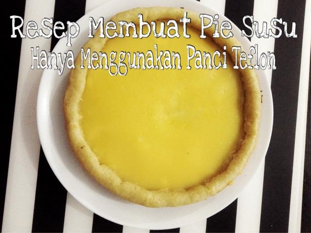 Cerita Cha Resep Pie Susu Hanya Menggunakan Panci Teflon