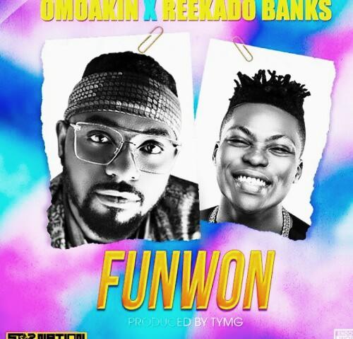[Music] OmoAkin – Funwon Ft. Reekado Banks | @itsOMOAKIN