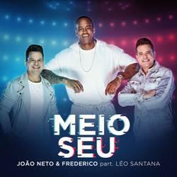 João Neto e Frederico Part. Léo Santana - Meio Seu