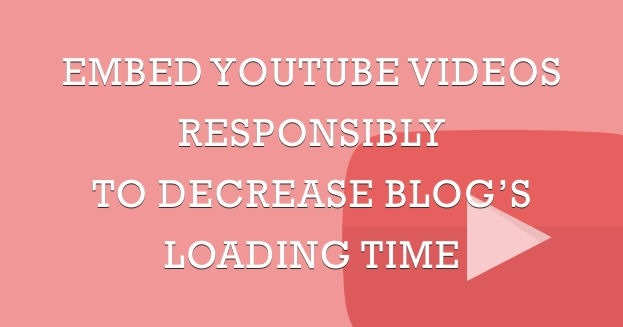 embed youtube videos in best oprimized way to reduce blogs loading time