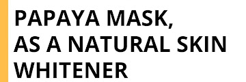 How to Make a Papaya Mask, as a Natural Skin Whitener