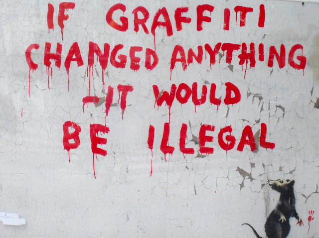 """Banksy, 2011 """"If Graffiti Changed Anything It Would Be Illegal"""""""