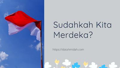Sudahkah Indonesia Merdeka