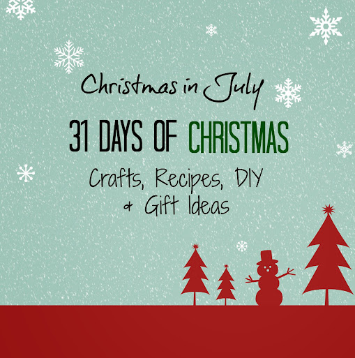 Christmas in July: 31 Days of #Christmas #Crafts, #Recipes, #DIY & More #CIJ13