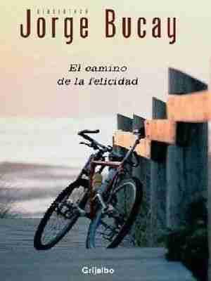 EL caminoa  la felicidad Jorge Bucay Auto ayuda libro