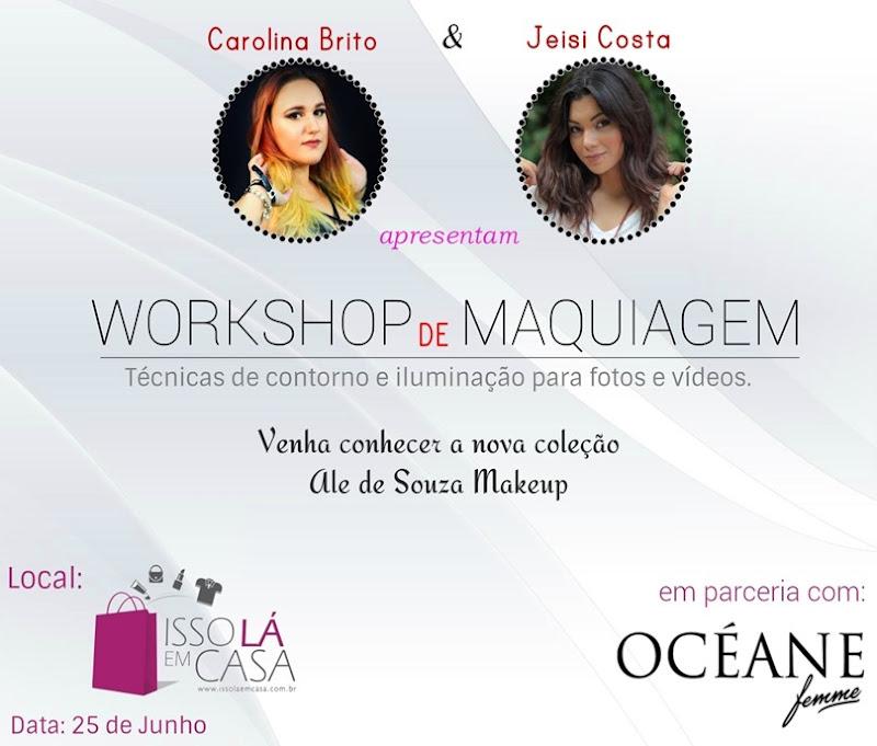 banner -workshop de maquiagem -oceane femme - isso la em casa -jeisi costa blog -carolina brito - ale de souza - makeup - carol beauty secrets - encontro de blogueiras