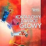 """Aleksandra Becela """"Koktajlowy zawrót głowy"""", Kurpisz, Poznań 2002.jpg"""