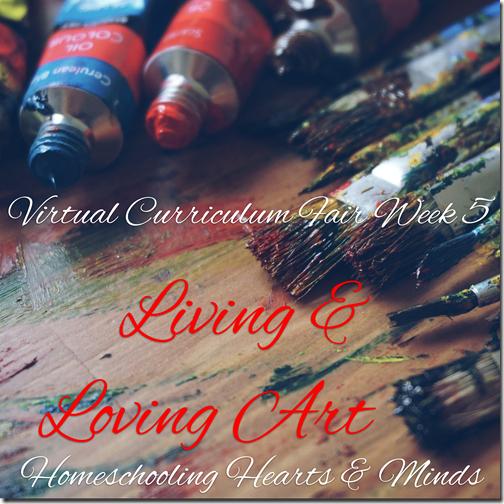 Living & Loving Art Week 5 of the Virtual Curriculum Fair @ Homeschooling Hearts & Minds