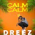 NEW SONG: Dreez - Calm Your Calm