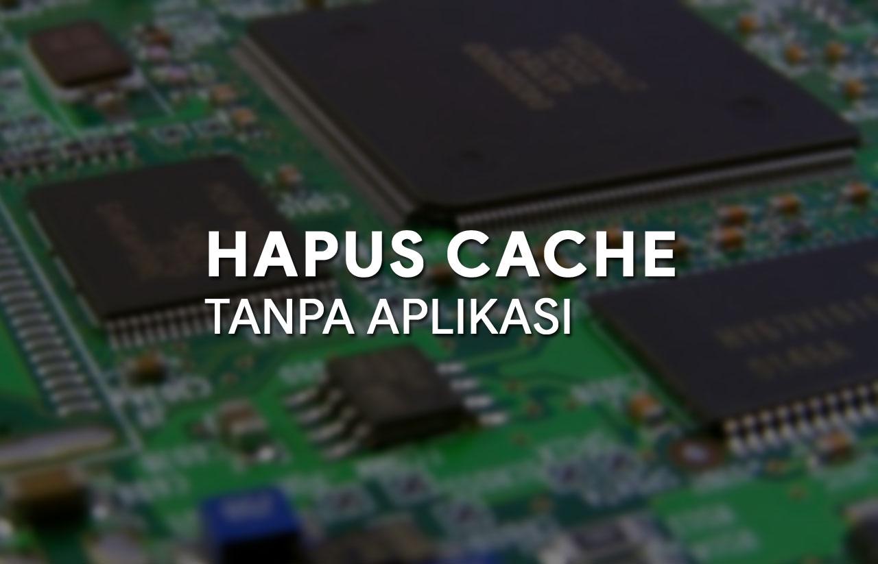 Cara hapus file cache tanpa aplikasi