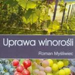 """Roman Myśliwiec """"Uprawa winorośli"""", Powszechne Wydawnictwo Rolnicze i Leśne, Warszawa 2013.jpg"""