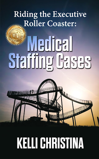 Riding The Executive Roller Coaster: Medical Staffing Cases Paperback – April 13, 2021 by Kelli Chri