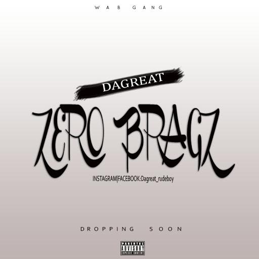 Dagreat – Zero Bragz