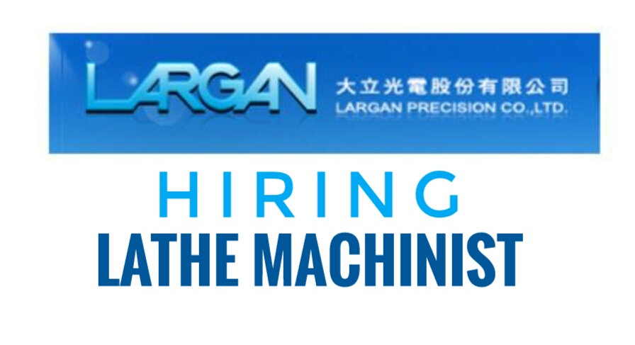Hiring: Lathe Machinist For Largan Precision Co  Ltd  ~ PINOY