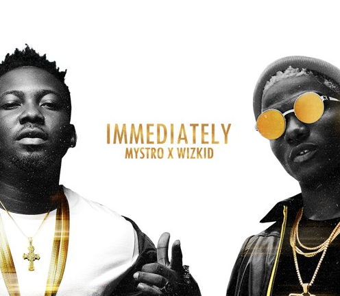 Mystro X Wizkid Immediately Mp3 download