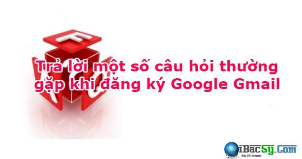 Trả lời một số câu hỏi thường gặp khi đăng ký Google Gmail + Hình 1