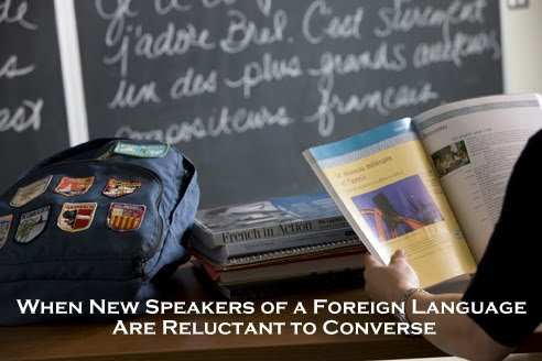 When New Speakers of a Foreign Language Are Reluctant to Converse