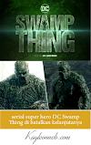 Film serial Swamp Thing super hero DC yang penuh nuansa horor dan kelam di batalkan setelah tayang di episode pertamanya