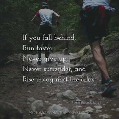"Never Quit Quotes: ""If you fall behind, run faster. Never give up, never surrender, and rise up against the odds."" ― Jesse Jackson"