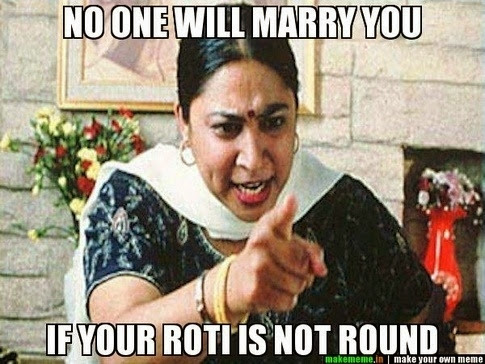 no one will marry you if your roti is not round