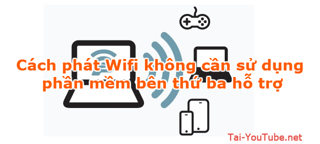 Cách phát Wifi không cần sử dụng phần mềm bên thứ ba hỗ trợ + HÌnh 1