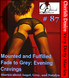 Cherish Desire: Very Dirty Stories #87, Mounted and Fulfilled, Angel, Fade to Grey: Evening, Grey, Cravings, Natalya, Max, erotica