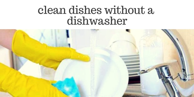 Clean Dishes Without A Dishwasher