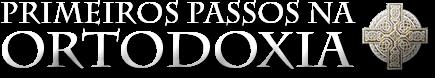 ARQUIVO - Primeiros Passos na Ortodoxia