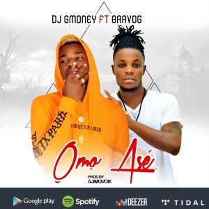 DJ G-Money – Omo Ase ft Bravo G - MEDIA BREAKOUT - Entertainment